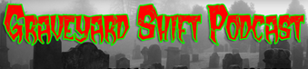 Graveyardshift Podcast